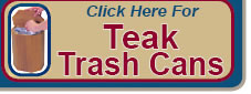 Click Here to Order Teak Trashcans and Compactors